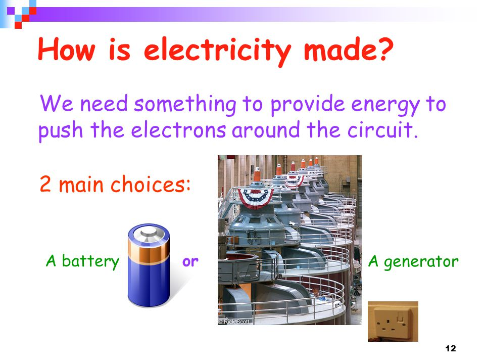 12 How is electricity made.