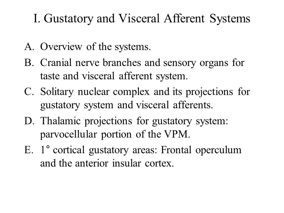 I. Gustatory and Visceral Afferent Systems A.Overview of the systems.