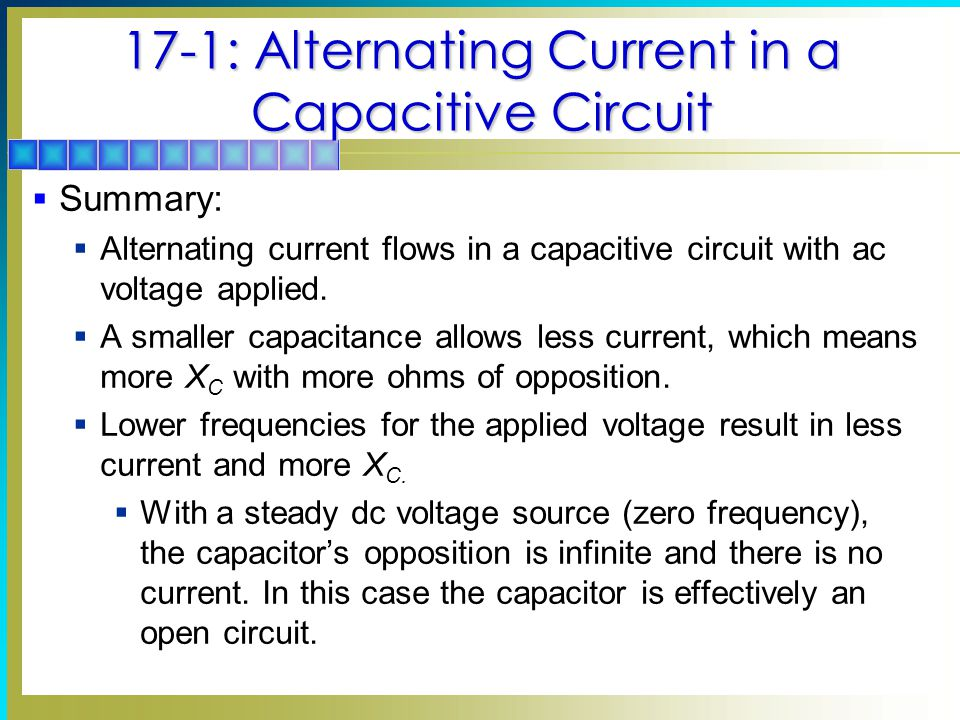 17-1: Alternating Current in a Capacitive Circuit  Summary:  Alternating current flows in a capacitive circuit with ac voltage applied.  A smaller