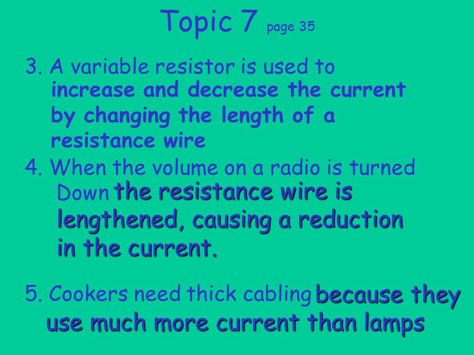 Topic 7 page 35 3. A variable resistor is used to 4.