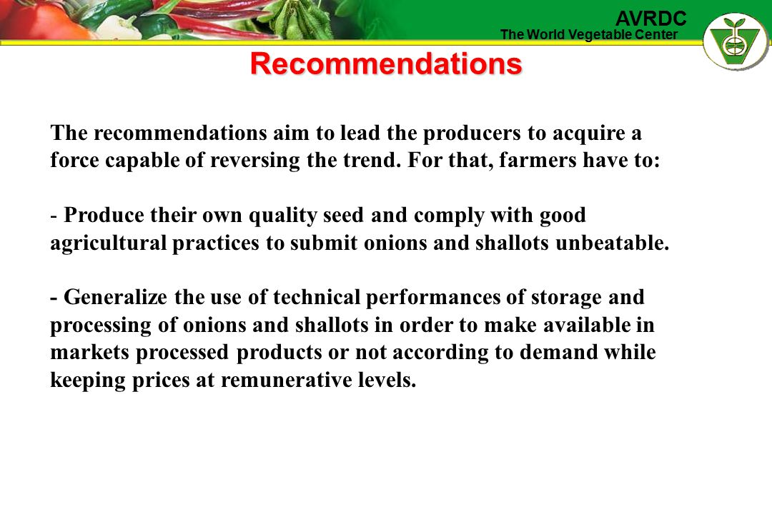 The World Vegetable Center AVRDC Recommendations The recommendations aim to lead the producers to acquire a force capable of reversing the trend. For