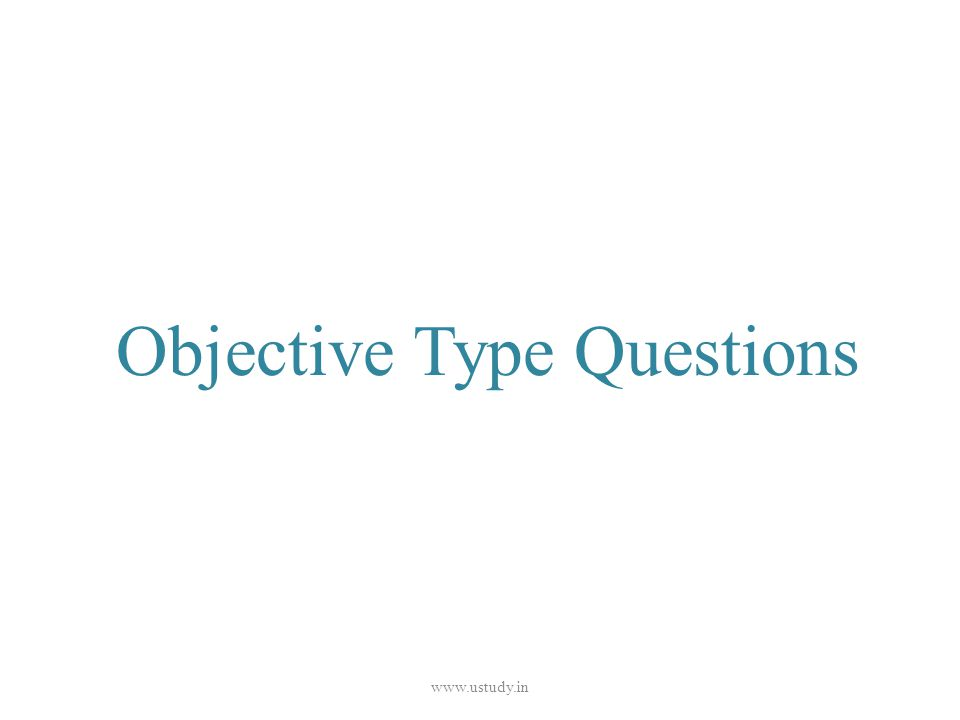 Objective Type Questions www.ustudy.in