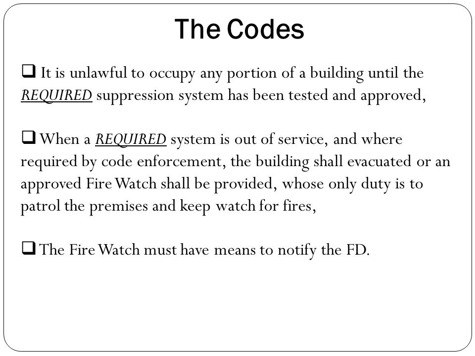  It is unlawful to occupy any portion of a building until the REQUIRED suppression system has been tested and approved,  When a REQUIRED system is o