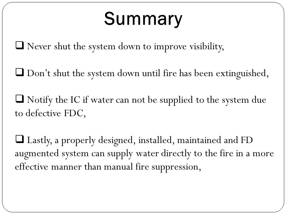  Never shut the system down to improve visibility,  Don't shut the system down until fire has been extinguished,  Notify the IC if water can not be