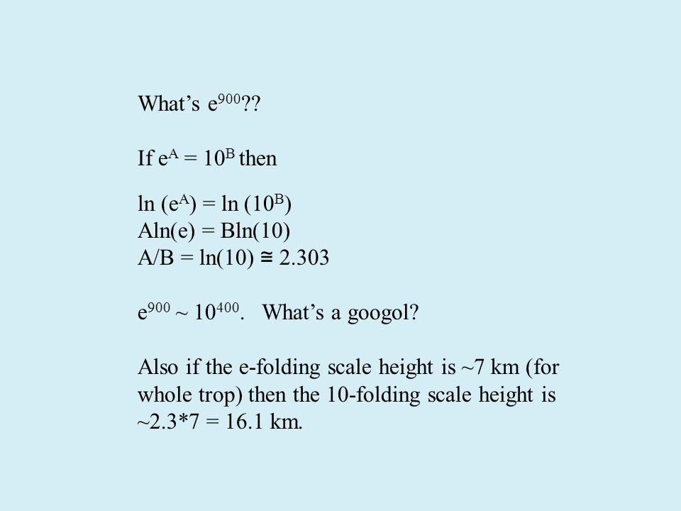 What's e 900 ?? If e A = 10 B then ln (e A ) = ln (10 B ) Aln(e) = Bln(10) A/B = ln(10) ≅ 2.303 e 900 ~ 10 400. What's a googol? Also if the e-folding