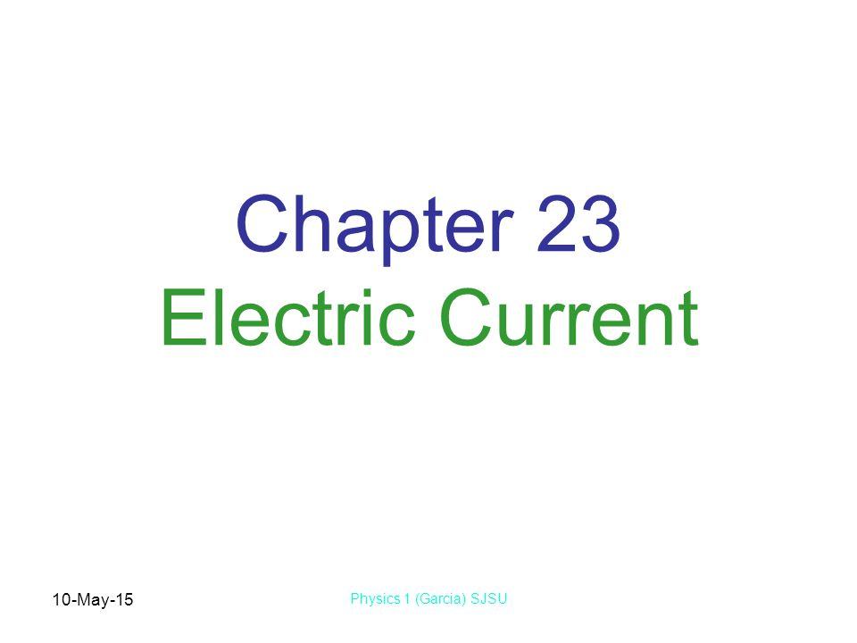 10-May-15 Physics 1 (Garcia) SJSU Chapter 23 Electric Current