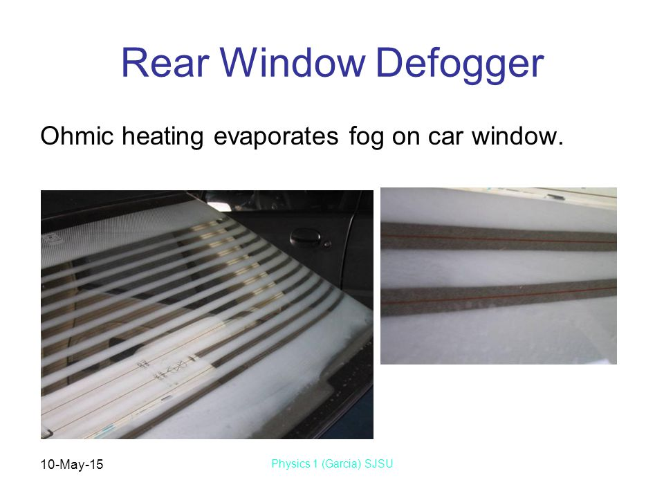 10-May-15 Physics 1 (Garcia) SJSU Rear Window Defogger Ohmic heating evaporates fog on car window.