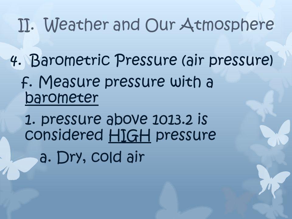 4.Barometric Pressure (air pressure) e. Isobars: lines that show equal barometric pressure 1.