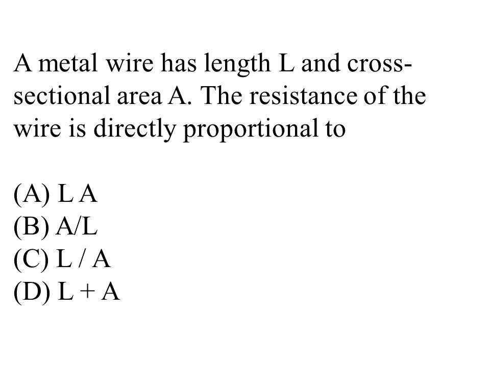 A metal wire has length L and cross- sectional area A.