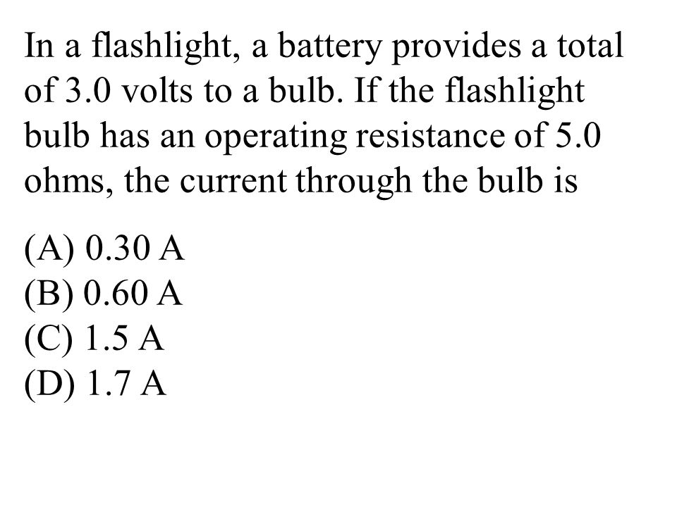 In a flashlight, a battery provides a total of 3.0 volts to a bulb.