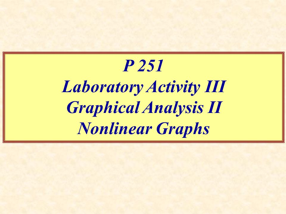 P 251 Laboratory Activity III Graphical Analysis II Nonlinear Graphs