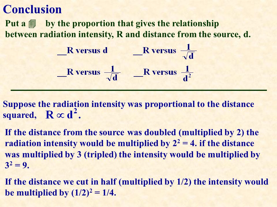 Conclusion Put a 4 by the proportion that gives the relationship between radiation intensity, R and distance from the source, d.