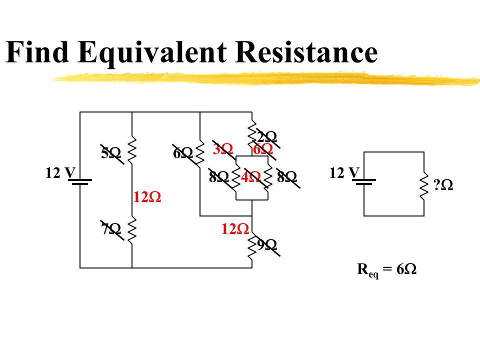 Find Equivalent Resistance 12 V   R eq = 6  22 66 88 88 99 77 55 12 V 44 66 33 12 