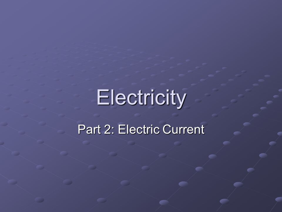 Electricity Part 2: Electric Current