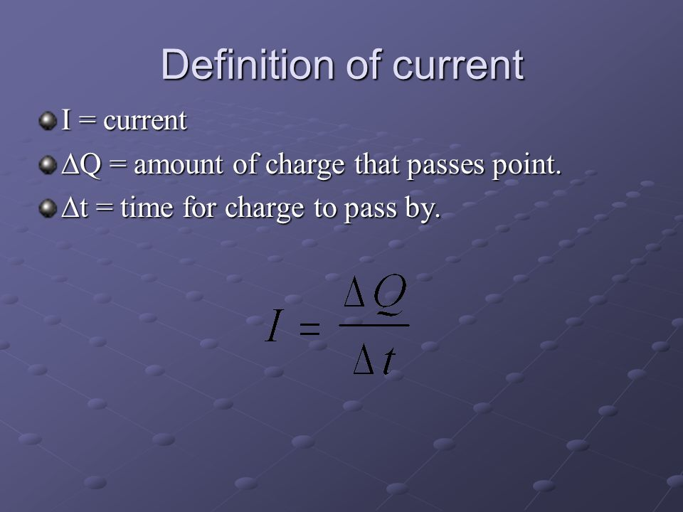 Definition of current I = current  Q = amount of charge that passes point.  t = time for charge to pass by.