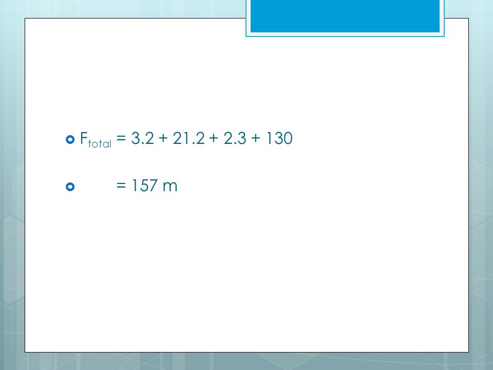 F total = 3.2 + 21.2 + 2.3 + 130  = 157 m