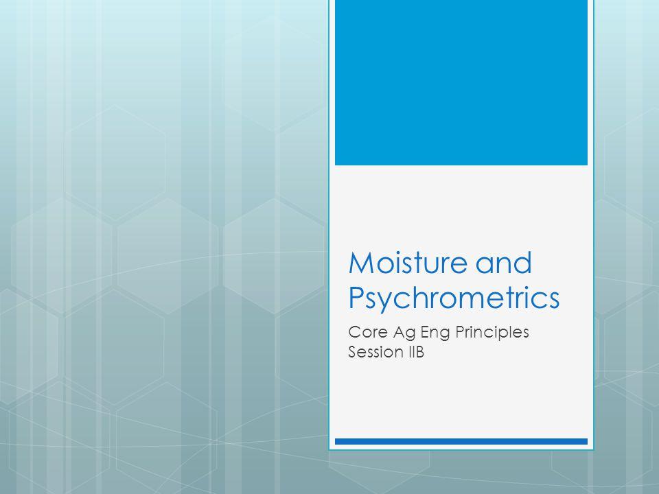 Moisture and Psychrometrics Core Ag Eng Principles Session IIB
