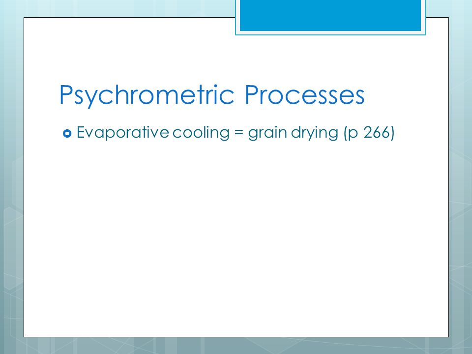 Psychrometric Processes  Evaporative cooling = grain drying (p 266)