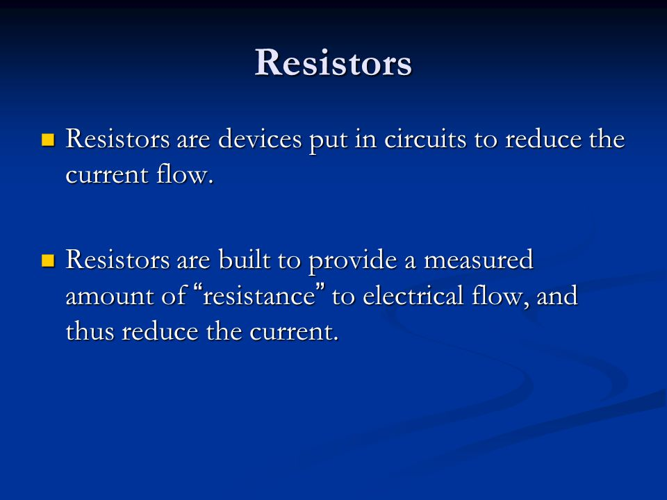 Resistors Resistors are devices put in circuits to reduce the current flow.