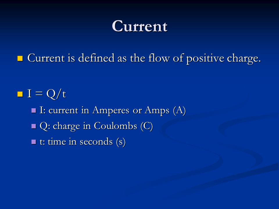 Current Current is defined as the flow of positive charge.