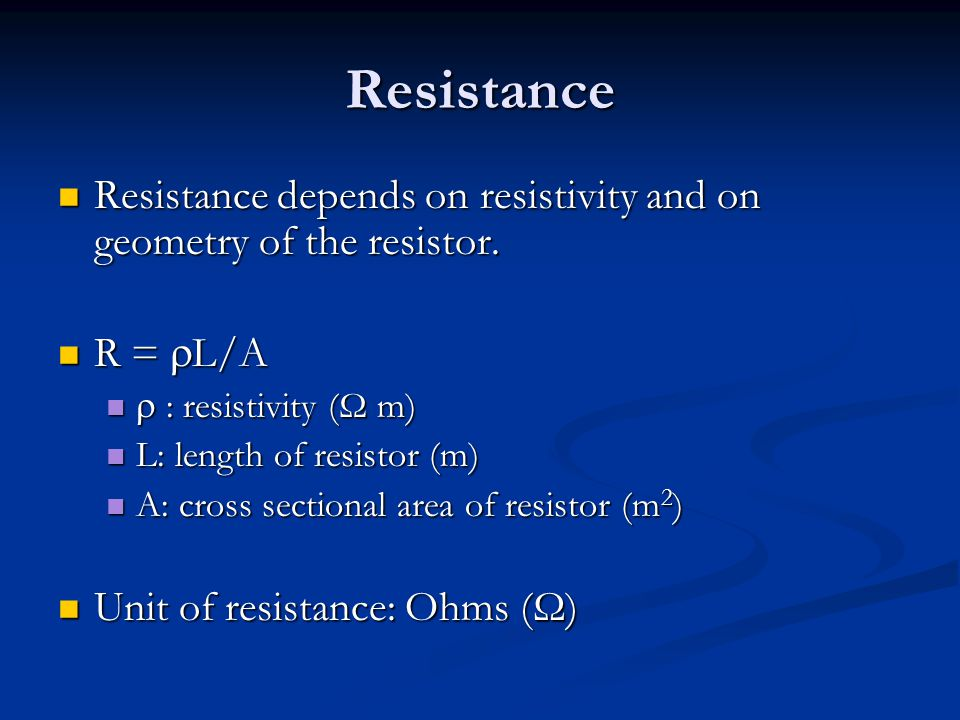 Resistance Resistance depends on resistivity and on geometry of the resistor.