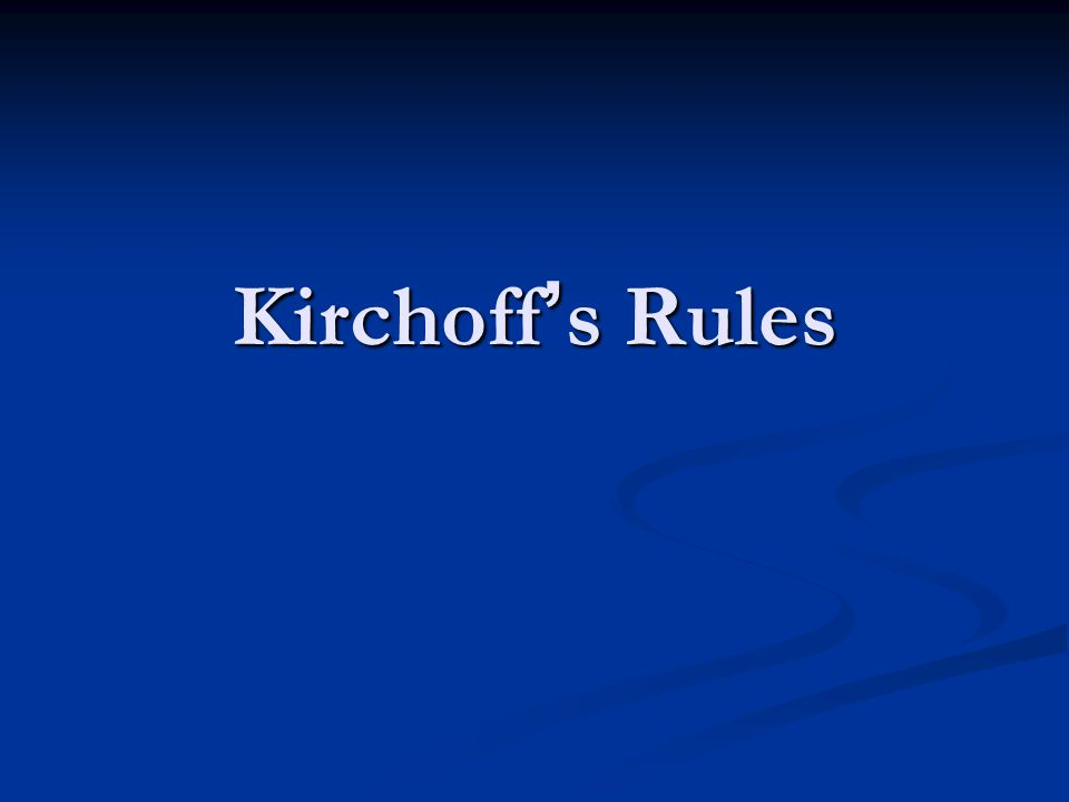 Kirchoff ' s Rules