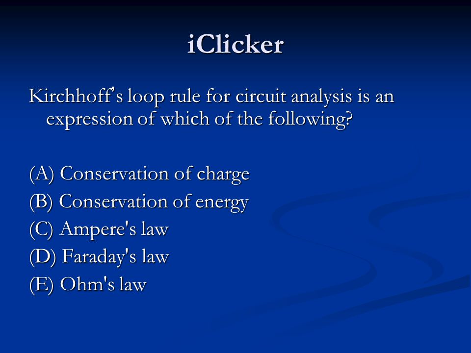 iClicker Kirchhoff ' s loop rule for circuit analysis is an expression of which of the following.