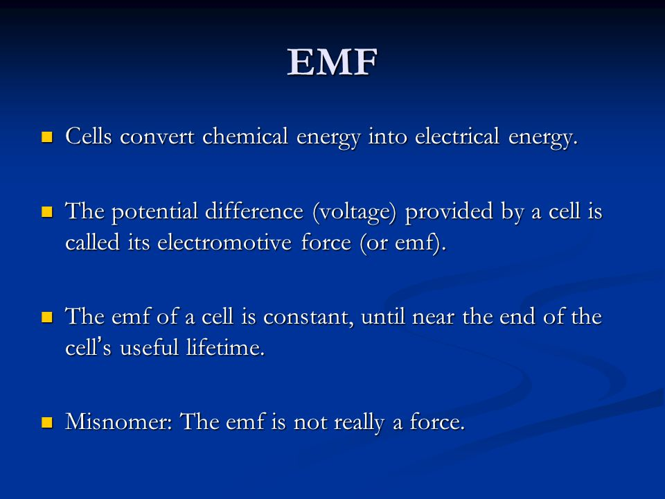 EMF Cells convert chemical energy into electrical energy.