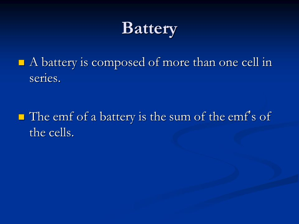 Battery A battery is composed of more than one cell in series.