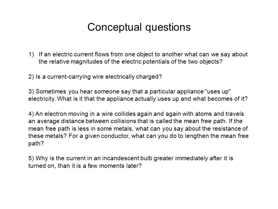 Conceptual questions 1)If an electric current flows from one object to another what can we say about the relative magnitudes of the electric potential