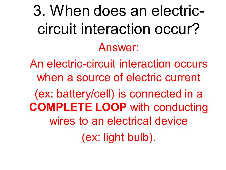 3.When does an electric- circuit interaction occur.