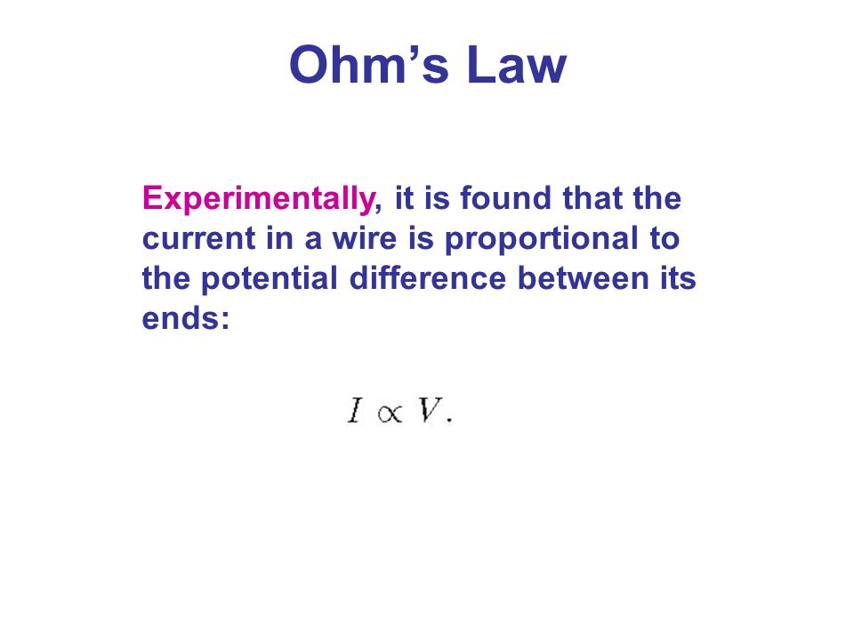 Experimentally, it is found that the current in a wire is proportional to the potential difference between its ends: Ohm's Law