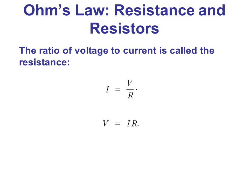 The ratio of voltage to current is called the resistance: Ohm's Law: Resistance and Resistors