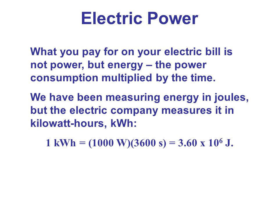 What you pay for on your electric bill is not power, but energy – the power consumption multiplied by the time. We have been measuring energy in joule