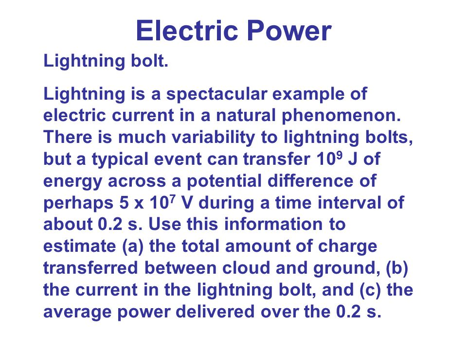 Electric Power Lightning bolt. Lightning is a spectacular example of electric current in a natural phenomenon. There is much variability to lightning