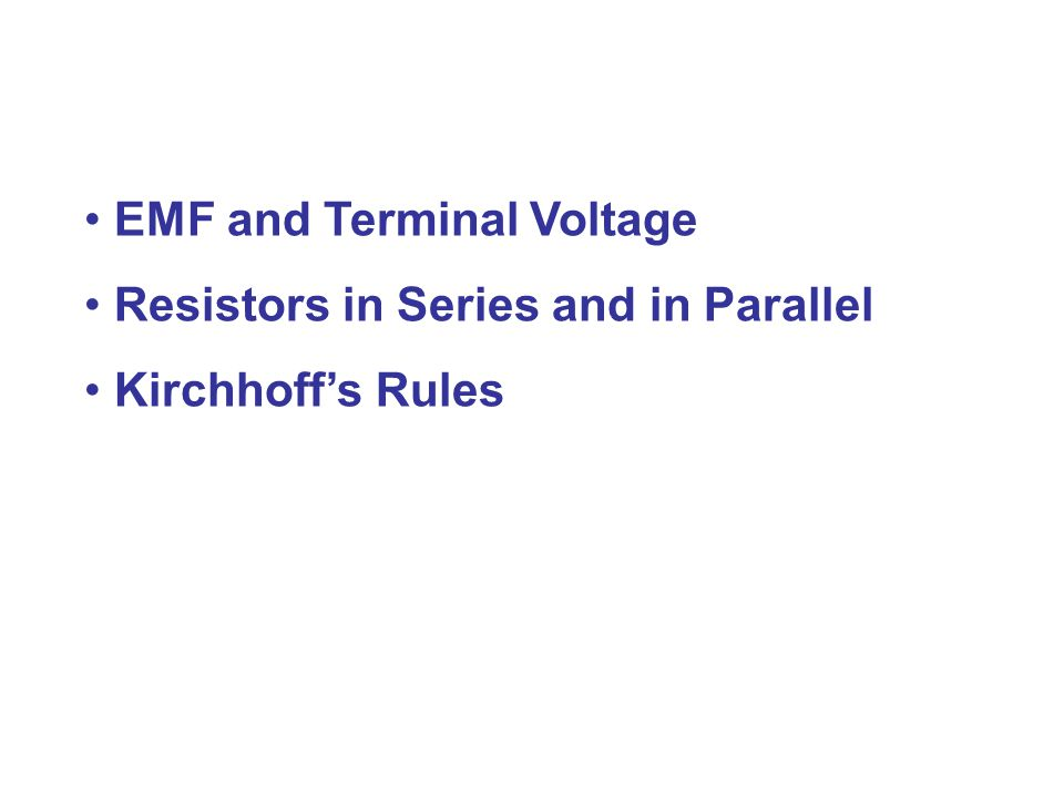 EMF and Terminal Voltage Resistors in Series and in Parallel Kirchhoff's Rules