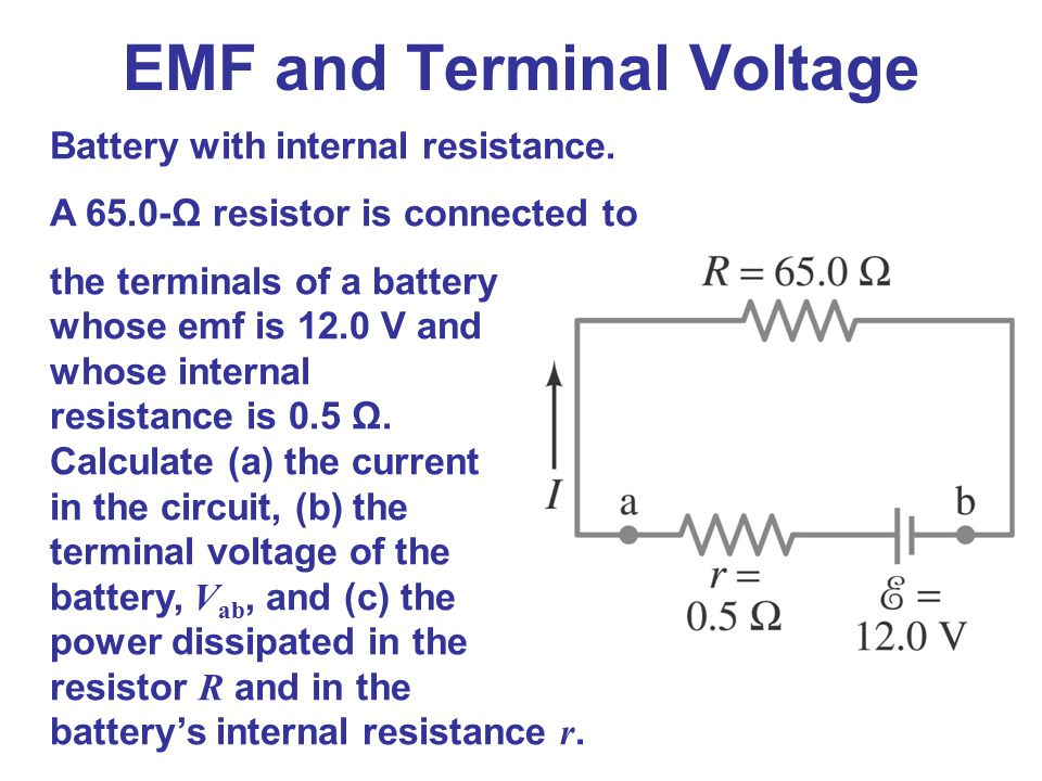 Battery with internal resistance. A 65.0-Ω resistor is connected to the terminals of a battery whose emf is 12.0 V and whose internal resistance is 0.