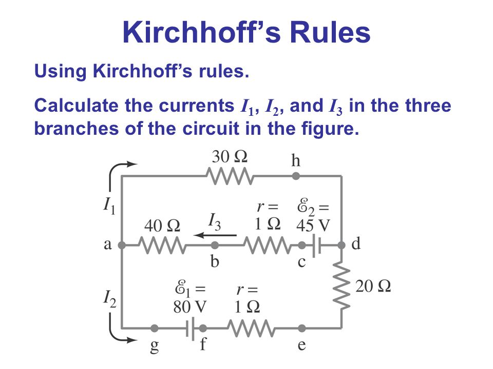 Using Kirchhoff's rules. Calculate the currents I 1, I 2, and I 3 in the three branches of the circuit in the figure.