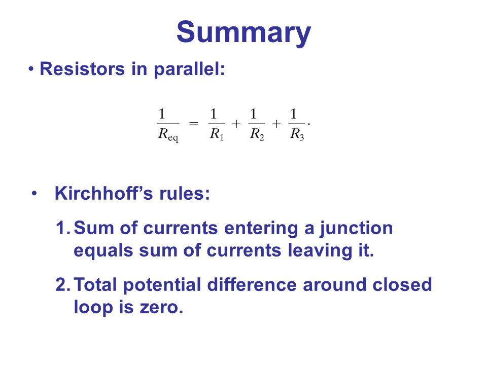 Resistors in parallel: Kirchhoff's rules: 1.Sum of currents entering a junction equals sum of currents leaving it. 2.Total potential difference around