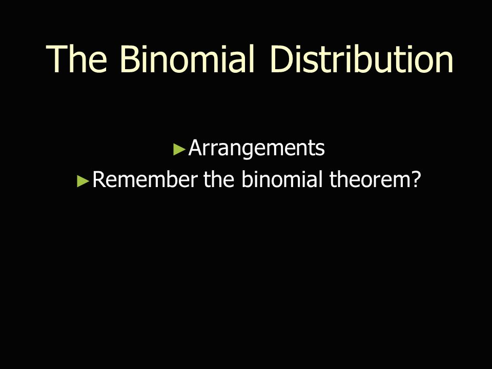 The Binomial Distribution ► Arrangements ► Remember the binomial theorem?