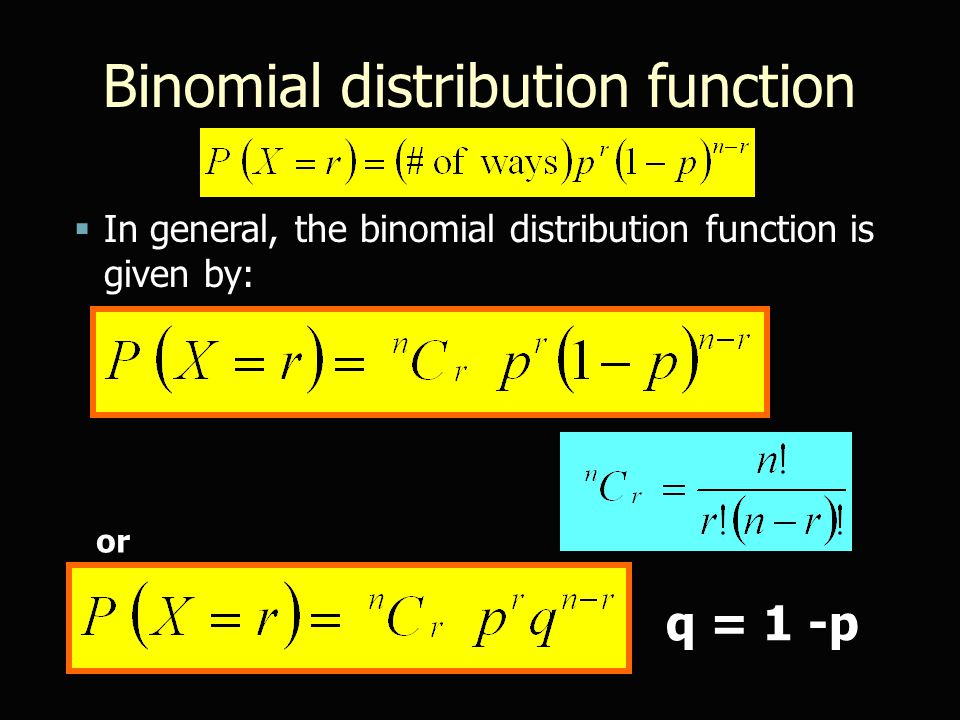 Binomial distribution function  In general, the binomial distribution function is given by: or q = 1 -p
