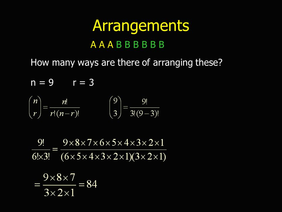 Arrangements How many ways are there of arranging these? A A A B B B B B B n = 9r = 3