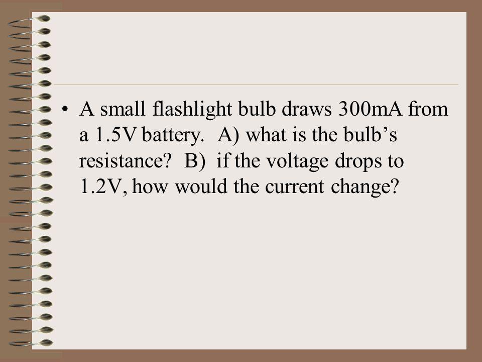 A small flashlight bulb draws 300mA from a 1.5V battery.