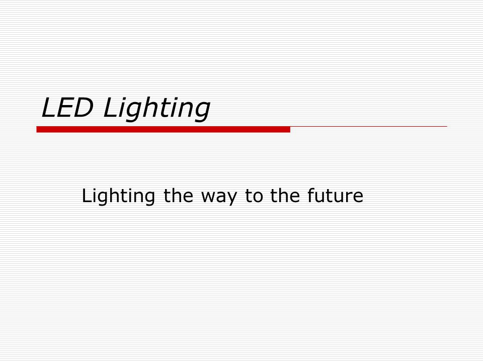 LED Lighting Lighting the way to the future
