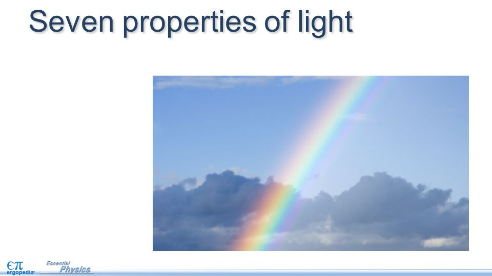 Seven properties of light