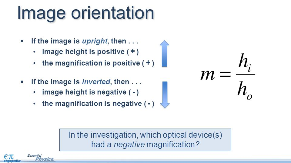  If the image is upright, then... image height is positive ( + ) the magnification is positive ( + )  If the image is inverted, then... image height