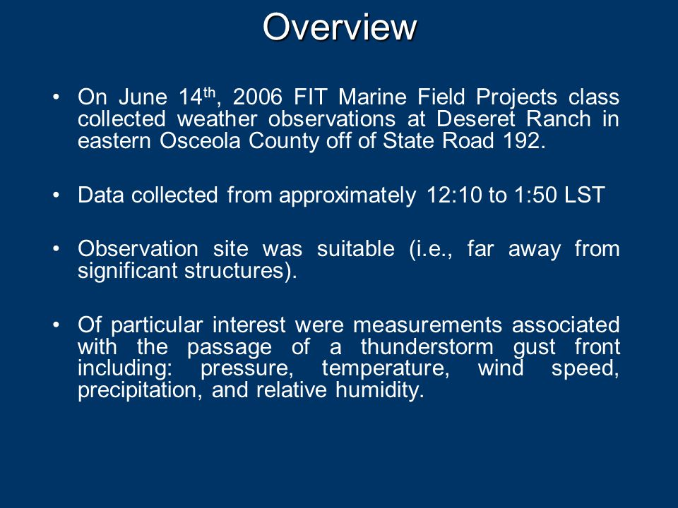 Overview On June 14 th, 2006 FIT Marine Field Projects class collected weather observations at Deseret Ranch in eastern Osceola County off of State Road 192.