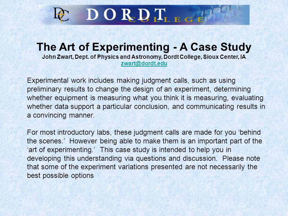 Experimental work includes making judgment calls, such as using preliminary results to change the design of an experiment, determining whether equipment is measuring what you think it is measuring, evaluating whether data support a particular conclusion, and communicating results in a convincing manner.