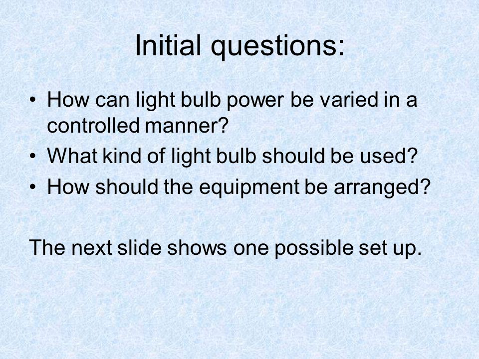 Initial questions: How can light bulb power be varied in a controlled manner.