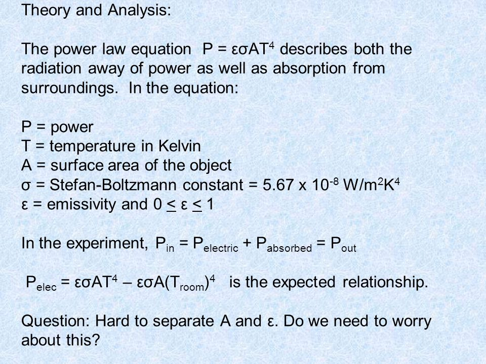 Theory and Analysis: The power law equation P = εσAT 4 describes both the radiation away of power as well as absorption from surroundings.